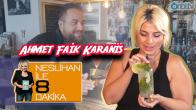 Neslihan ile 8 Dakika | Ahmet Faik Karanis