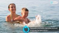 Havuzda yüzmekle denizde yüzmek arasında ne fark vardır?