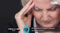 Akupunkturla migren tedavisi ne kadar sürer?