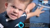 Yaramaz çocukla hiperaktif çocuk arasında ne fark vardır?
