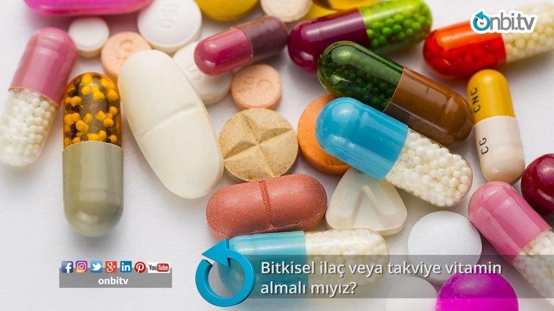 Bitkisel ilaç veya takviye vitamin almalı mıyız?