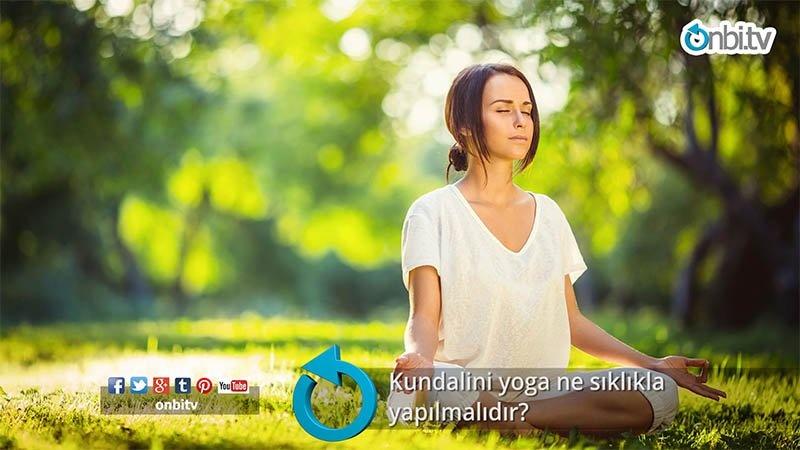 Kundalini yoga ne sıklıkla yapılmalıdır?